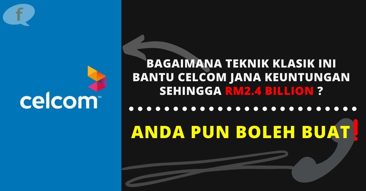 Bagaimana Teknik Klasik Ini Bantu Celcom Jana Keuntungan Sehingga RM2.4 Billion? Anda Pun Boleh Buat!